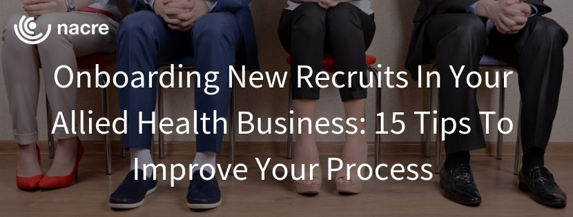Onboarding new recruits in your allied health business 15 tips to improve your process