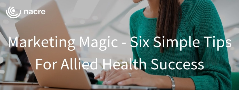 Marketing Magic - Six Simple Tips For Allied Health Success